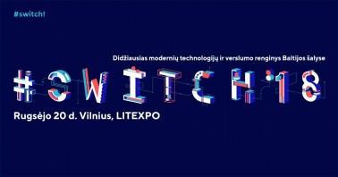 Switch! 2018 - moderniųjų technologijų ir verslumo renginys